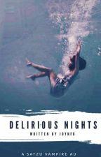 DELIRIOUS NIGHTS || SATZU AU ✔ by Joynfb