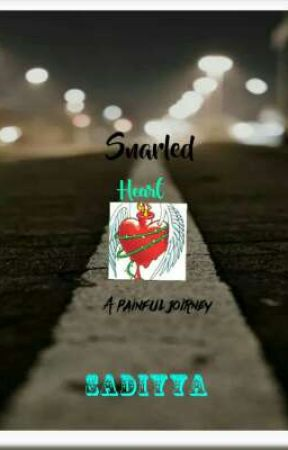 Snarled Heart (A painful journey) by sadiyya2