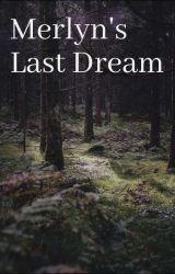 Merlyn's Last Dream by merlinamor