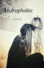 My Androphobic Girlfriend by secretlifeofmine011