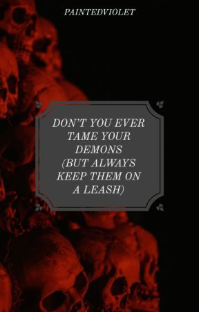 don't you ever tame your demons (but always keep them on a leash) by paintedviolet