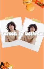 screen in between || f.w by -cxrmen