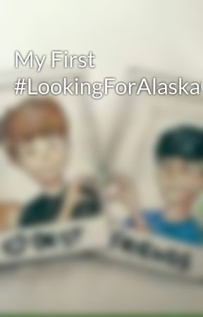 My First #LookingForAlaskaContest by LupitaLeal3