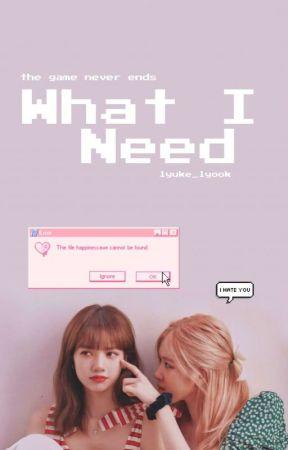 What I Need by Lyuke_Lyook