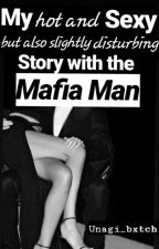 My Hot And Sexy But Also Slightly Disturbing Story With The Mafia Man by unagi_bxtch