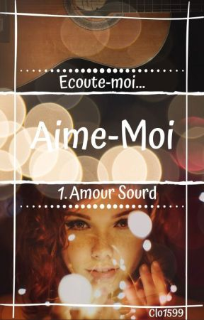 Amour Sourd - Aime-Moi Tome 1 by clo1599