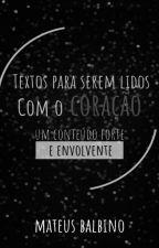 Textos para serem lidos com o Coração by MateusBalbino1