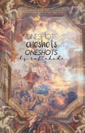 oneshots  by -softakeda
