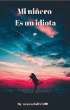 Mi niñero es un idiota by manuelaft7890