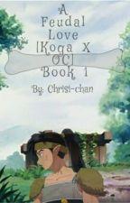 A Feudal Love [Koga X OC] Book 1 by CJ0340