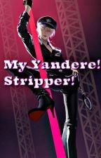 My Yandere Stripper! Yandere! Male Stripper x reader! by xXYandereWriterXx