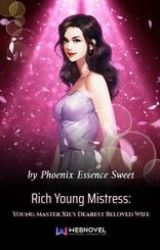 Rich Young Mistress: Young Master Xie's Dearest Beloved wife by Nemesis_45