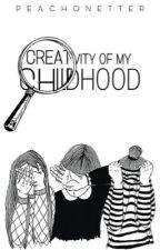 CREATIVITY OF MY CHILDHOOD by Peachonetter