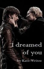 I dreamed of you... || Game of Thrones one-shot by Kate__Writes