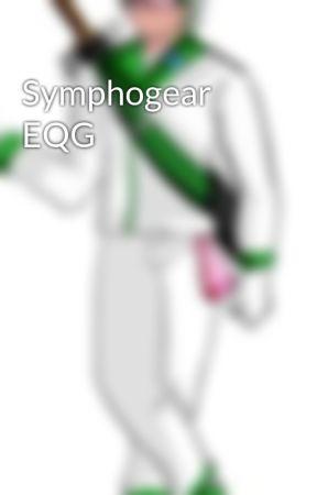 Symphogear EQG by fireballdisaster