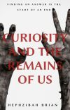 Curiosity and the Remains of Us cover