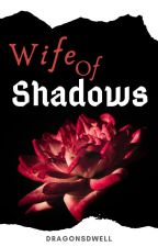 Wife of Shadows by Dragons_Dwell