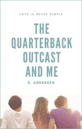 The Quarterback, Outcast and Me ✔ by thebookchatter