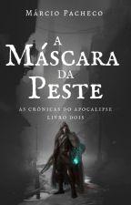 As Crônicas do Apocalipse - Livro 2 - A Máscara da Peste by MarcioCP13