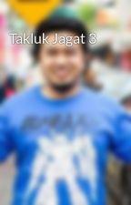 Takluk Jagat 3 by ZakiZainol
