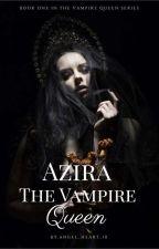 Azira The Vampire Queen ✔ by Angel_Heart_10