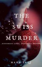The Swiss Murder | ✔ by MahaTaqi