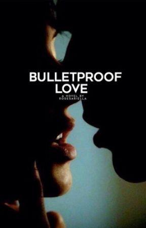 Bulletproof Love by rosesariella