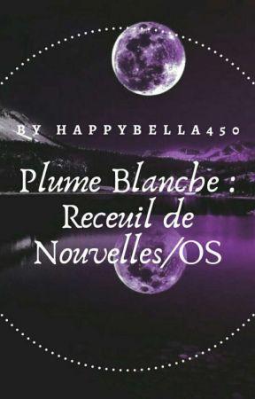Plume Blanche : Recueil de Nouvelles/OS by happybella450