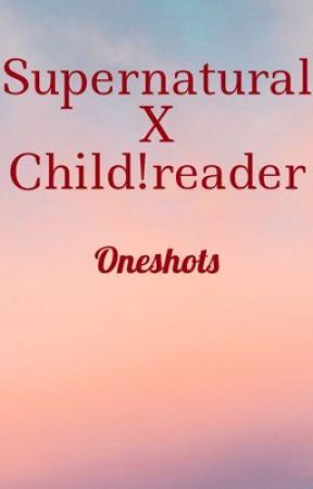 Supernatural x Child!reader oneshots  by just_a_werido