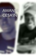 AWANNI CESA'IN by Abdul10k