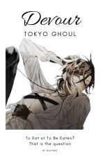 DEVOUR | Tokyo Ghoul | One Shot ✔️ by Sloth02