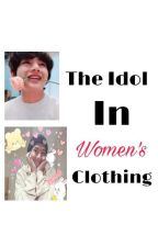 The Idol In Women's Clothing by xThatMemeGirlx