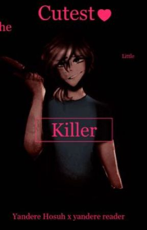 The cutest little KILLER❤️. (Yandere Hosuh x yandere reader) by Milk_fanfics3624