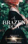 A Brazen Duty (#2 BRAZEN series-part of the GOLDEN universe) cover