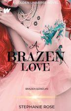A Brazen Love (#3 BRAZEN series-part of the GOLDEN universe) by StephRose1201