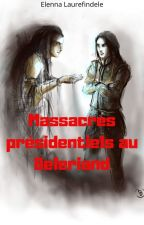 Massacres présidentiels au Beleriand by ElennaLaurefindele