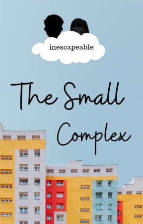 The Small Complex | COMPLETE ✓ by inescapeable