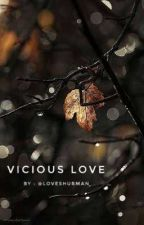 Vicious Love 🍁 [Completed] by _anushree