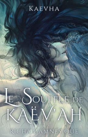 Le Souffle de Kaëv'ah - Tome 1 : Richa l'amnésique [Terminé] by Kaevha