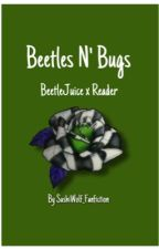 BeetleJuice X Reader //Beetles 'N Bugs// by SushiWolf_Fanfiction