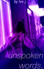 Unspoken Words by leejwrites-