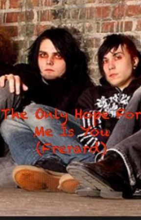 The Only Hope For Me Is You- Frerard by Neon_xx