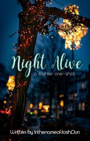 Night Alive (a Joshler one-shot) by InthenameofJoshDun