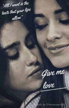 Give me love (Camren)  by 5Harmonizer560