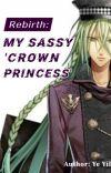 Rebirth: My Sassy 'Crown Princess' cover