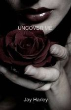 Uncover Me by lovetriangles101