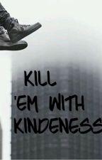 Kill Em With Kindness by DaddyBonez