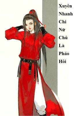 (BHTT) Xuyên Nhanh Chi Nữ Chủ Là Pháo Hôi