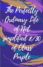 The Perfectly Ordinary Life of  Not Simplified 8/30 of Class Purple by Cheesyfeta