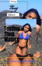 Testing Thug Waters  by AmayaDaGhee